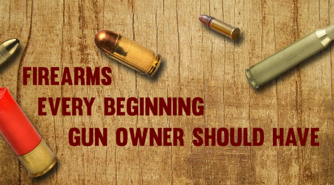 Firearms Every Beginning Gun Owner Should Have